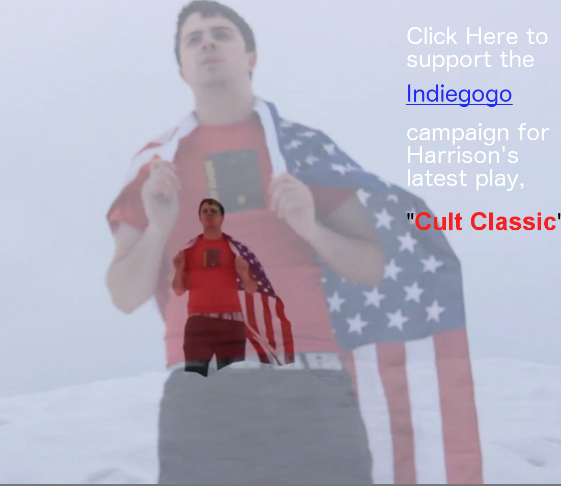 "Harrison's newest play ""Cult Classic"" Needs your support! Watch the video for the campaign here."